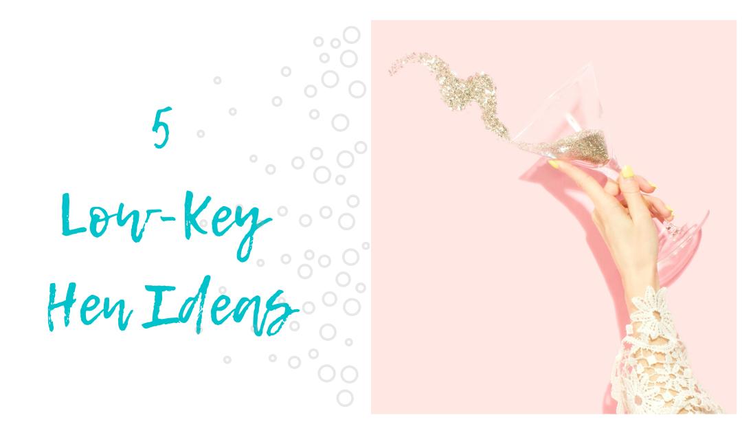 5 Low-Key Hen-Do Ideas