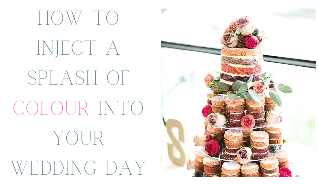 How To Inject a Splash of Colour Into Your Wedding Day