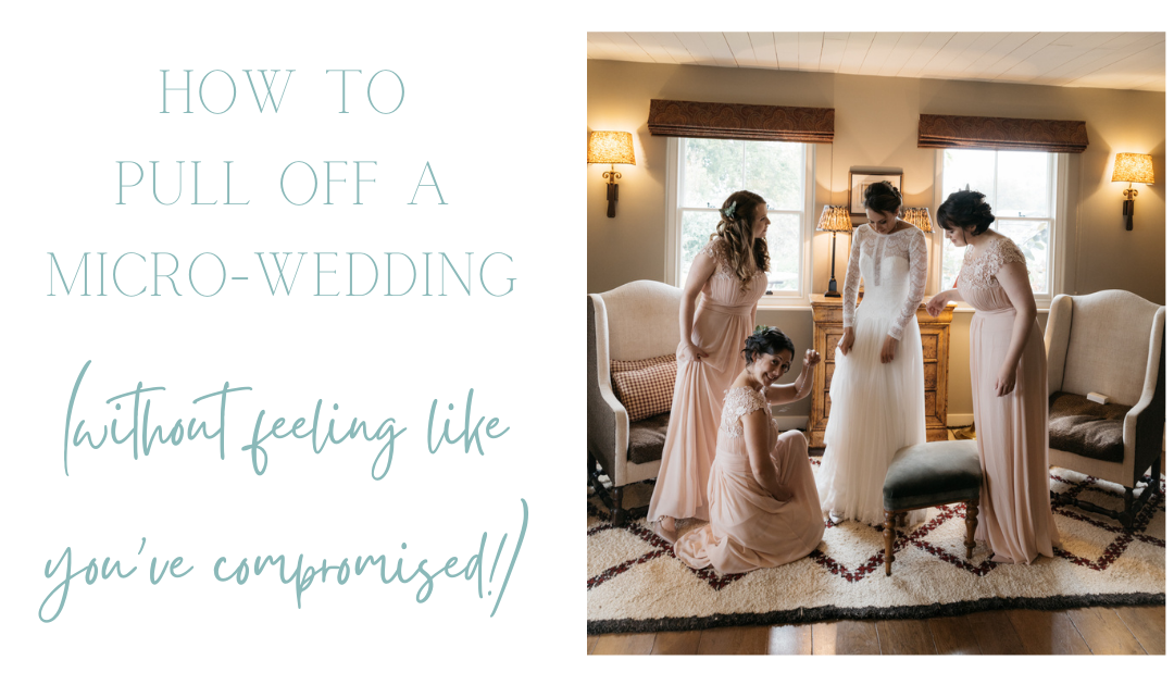 How To Pull Off a Micro Wedding Without Feeling Like You've Compromised
