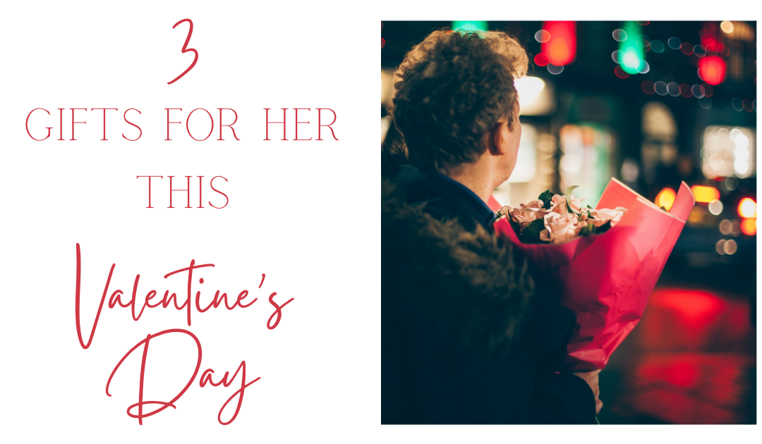 3 Gift Ideas for Her this Valentine's Day
